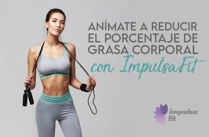 Consejos ImpulsaFit para reducir el porcentaje de grasa corporal.